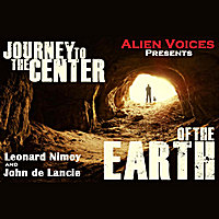 Alien Voices | Journey To the Center of the Earth (feat. Leonard Nimoy & John de Lancie)