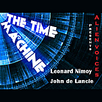 Alien Voices | The Time Machine (feat. Leonard Nimoy & John de Lancie)