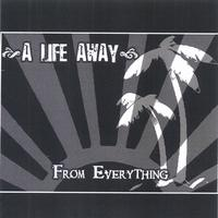 A Life Away | From Everything