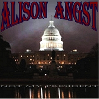 Alison Angst | Not My President