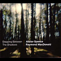 Alister Spence & Raymond MacDonald | Stepping Between the Shadows