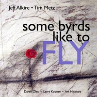 Jeff Alkire & Tim Metz | Some Byrds Like to Fly
