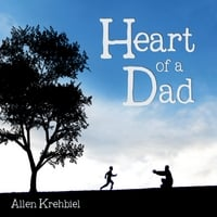 Allen Krehbiel | Heart of a Dad