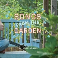 Allison Adams | Songs from the Garden