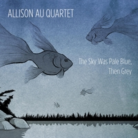 Allison Au Quartet | The Sky Was Pale Blue, Then Grey