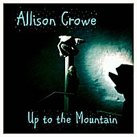 Allison Crowe | Up to the Mountain