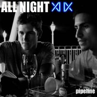 All Night | Pipeline