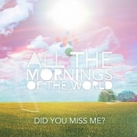 All the Mornings of the World | Did You Miss Me?