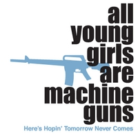 All Young Girls Are Machine Guns | Here's Hopin' Tomorrow Never Comes