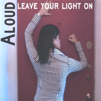 Aloud | Leave Your Light On