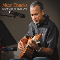 Alson Ebanks | It Ain't Over Till You're Over