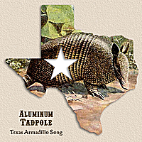 Aluminum Tadpole | Texas Armadillo Song