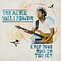 The Alvin Mills Project | Keep Your Head To The Sky