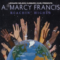 A. Marcy Francis | Leonard Nelson Hubbard (Hub) Presents A. Marcy Francis Reachin Higher