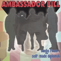 Ambassador Bill | Songs From A Self Made Diplomat