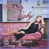 Amber Digby | The World You're Living In