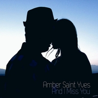 Amber Saint Yves | And I Miss You