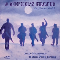 Annie Moonbeams & Blue Fried Soulsa | A Mother's Prayer
