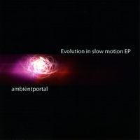 ambientportal | Evolution in Slow Motion - EP