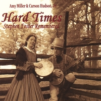 Amy Miller & Carson Hudson, Jr. | Hard Times: Stephen Foster Remembered