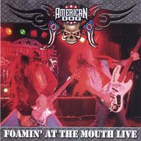 American Dog | Foamin' At the Mouth - Live!