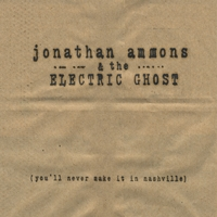 Jonathan Ammons & the Electric Ghost | You'll Never Make It In Nashville
