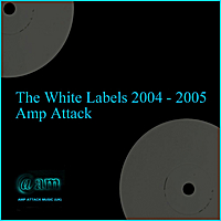 Amp Attack | The White Labels 2004 - 2005