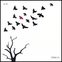 A.M. | Today Is...