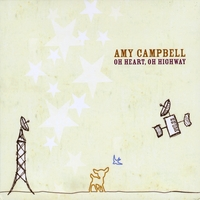 Amy Campbell | Oh Heart, Oh Highway