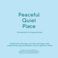 Amy Saltzman M.D. | Peaceful Quiet Place: Achtsamkeit Für Jüngere Kinder
