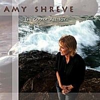 Amy Shreve | The God of All Joy