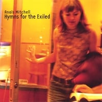 Anais Mitchell | Hymns for the Exiled