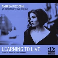 Andrea Pizziconi & The Oriente Lopez Jazz Ensemble | Learning to Live