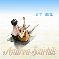 Andrea Szirbik | I am Here
