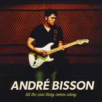Andre Bisson | Till the Real Thing Comes Along