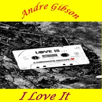 Andre Gibson | I Love It