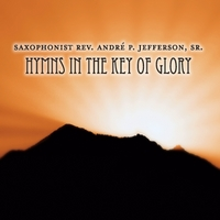 Andre P. Jefferson Sr. | Hymns in the Key of Glory