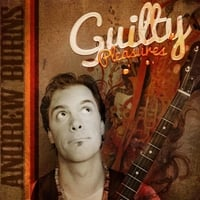Andrew Burns | Guilty Pleasures