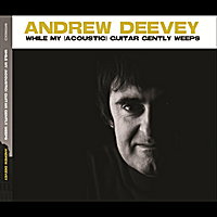 Andrew Deevey | While My (Acoustic) Guitar Gently Weeps