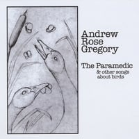 Andrew Rose Gregory | The Paramedic & Other Songs About Birds