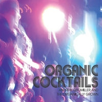 Andrew Gromiller and the Organically Grown | Organic Cocktails