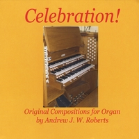 Andrew J. W. Roberts | Celebration! Original Compositions for Organ