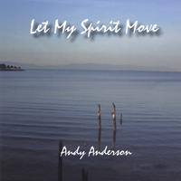 Andy Anderson | Let My Spirit Move