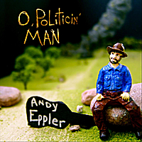 Andy Eppler | O, Politicin' Man
