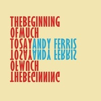 Andy Ferris | The Beginning of Much to Say