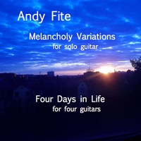 Andy Fite | Melancholy Variations/Four Days in Life