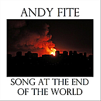 Andy Fite | Song at the End of the World