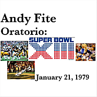 Andy Fite | Oratorio: Super Bowl XIII - January 21, 1979