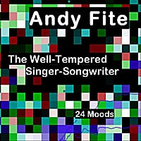 Andy Fite | The Well-Tempered Singer-Songwriter (24 Moods)