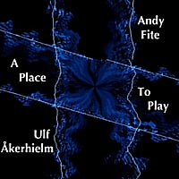 Andy Fite & Ulf Åkerhielm | A Place to Play